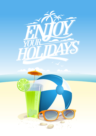 Enjoy your holidays vector quote card with beach backdrop, sun glasses, beach ball and fruit cocktail Illustration