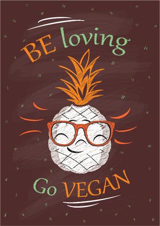 Be loving go vegan, chalkboard vector poster with smiling pineapple
