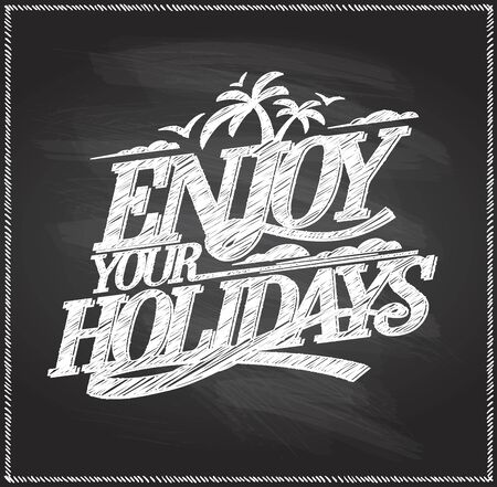 Enjoy your holidays chalkboard quote card, travel concept vector illustartion Ilustrace