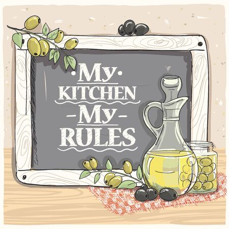 My kitchen, my rules, vector quote card illustration on a chalkboard with olive oil and olives