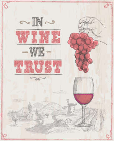 In wine we trust lettering quote phrase design, wine poster with hand drawn graphic illustration of a man hand holding bunch of grapes and glass of wine Vectores