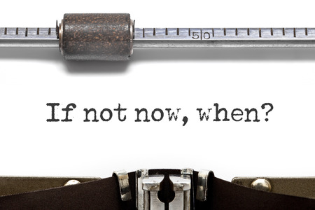when: Typewriter If Not Now When