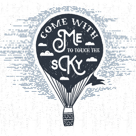 Hand drawn textured vintage label, retro badge with hot air balloon vector illustration and Come with me to touch the sky inspirational lettering. Illustration