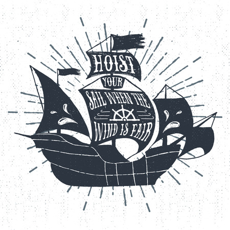 hoist: Hand drawn textured vintage label, retro badge with galleon ship vector illustration and Hoist your sail when the wind is fair inspirational lettering.