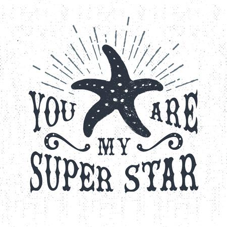 """estrella de mar: Dibujado a mano la etiqueta de la vendimia con textura, placa retro con la ilustración de las estrellas de mar del vector y """"Usted es mi súper estrella"""" letras de inspiración."""