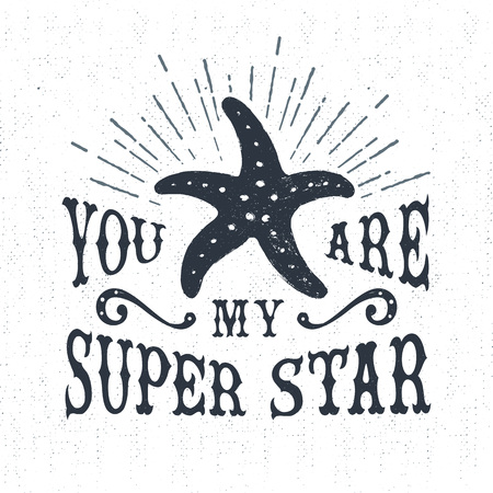starfish: Hand drawn textured vintage label, retro badge with starfish vector illustration and You are my super star inspirational lettering.
