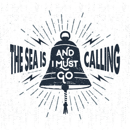 Hand drawn textured vintage label, retro badge with ships bell vector illustration and The sea is calling and I must go inspirational lettering.