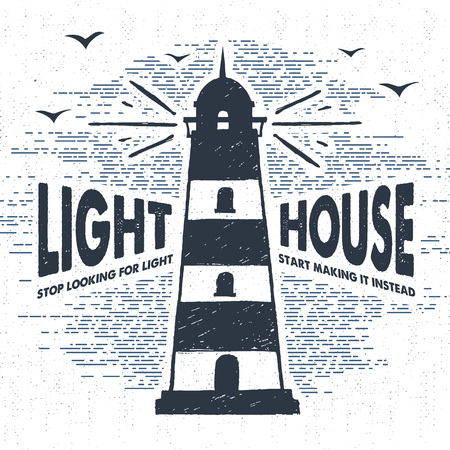 wanderlust: Hand drawn textured vintage label, retro badge with lighthouse vector illustration and Lighhouse. Stop looking for light - start making it instead inspirational lettering.