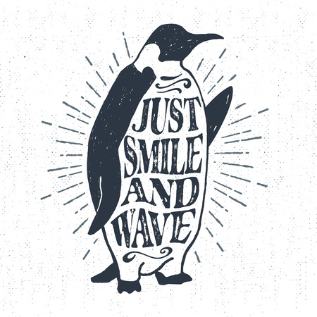 "Hand drawn textured vintage label, retro badge with emperor penguin vector illustration and ""Just smile and wave"" lettering."