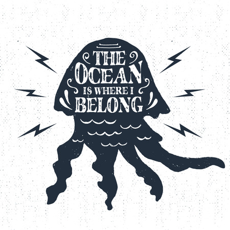 i label: Hand drawn vintage label, retro badge with textured jellyfish vector illustration and The ocean is where I belong inspiring lettering. Illustration
