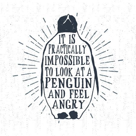 practically: Hand drawn vintage label, retro badge with textured penguin vector illustration and It is practically impossible to look at a penguin and feel angry lettering. Illustration