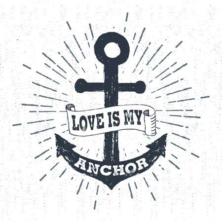 anchor drawing: Hand drawn vintage label, retro badge with textured anchor vector illustration and Love is my anchor lettering.