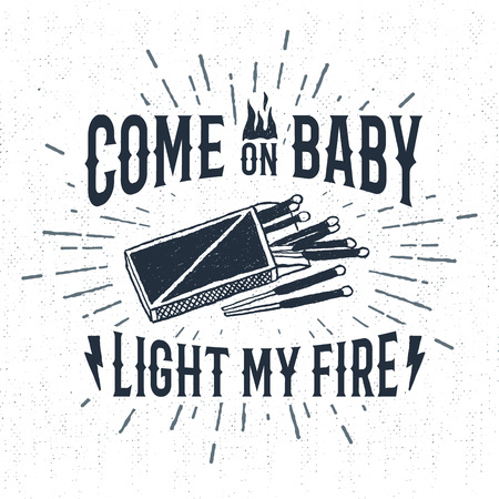 matchbox: Hand drawn label with textured matchbox vector illustration and Come on baby, light my fire lettering.