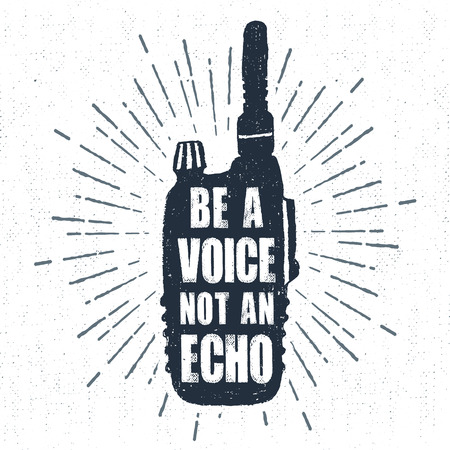 echo: Hand drawn label with textured portable radio receiver vector illustration and Be a voice, not an echo inspiring lettering.