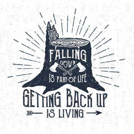 back up: Hand drawn label with textured stump vector illustration and Falling down is part of life, getting back up is living lettering.