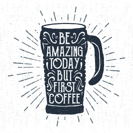 thermo: Hand drawn label with textured thermo cup vector illustration and Be amazing today, but first - coffee lettering. Illustration