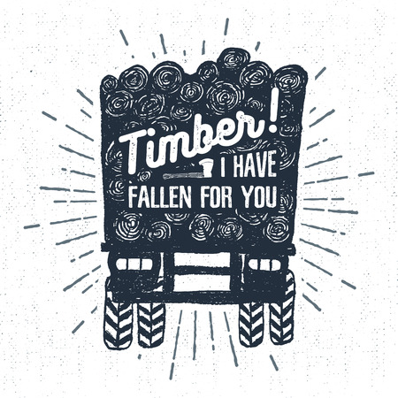 hand truck: Hand drawn label with textured log truck vector illustration and Timber! I have fallen for you lettering.