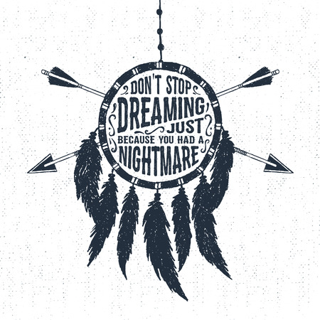 Hand drawn tribal label with textured dream catcher vector illustration and Dont stop dreaming just because you had a nightmare inspirational lettering. Illustration