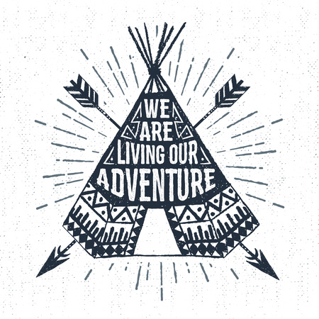 Hand drawn tribal label with textured teepee vector illustration and We are living our adventure inspirational lettering.