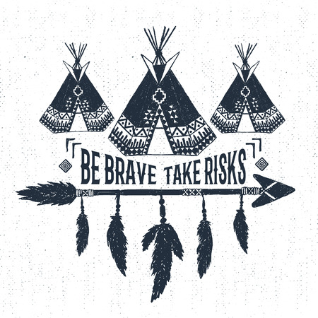 textured: Hand drawn tribal label with textured teepees vector illustration and Be brave - take risks inspirational lettering. Illustration
