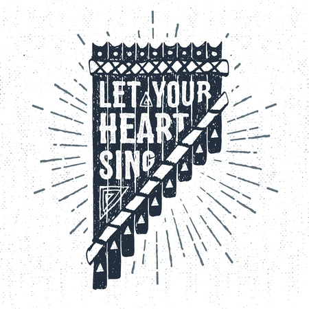 pan flute: Hand drawn tribal label with textured pan flute vector illustration and Let your heart sing inspirational lettering. Illustration