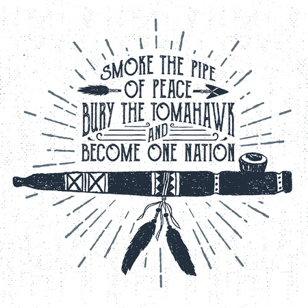 peace label: Hand drawn tribal label with textured smoking pipe vector illustration and Smoke the pipe of peace, bury the tomahawk, and become one nation inspiring lettering.