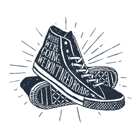 Hand drawn textured vintage label, retro badge with sneakers vector illustration and inspirational lettering.