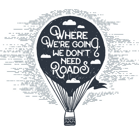 keds: Hand drawn textured vintage label with hot air balloon vector illustration and inspirational lettering. Where were going, we dont need roads.