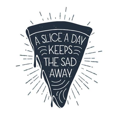 """손으로 그려진 된 레이블 질감 된 피자 슬라이스 벡터 일러스트 레이 션과 """"슬라이스 하루 슬픈 유지""""글자. 일러스트"""
