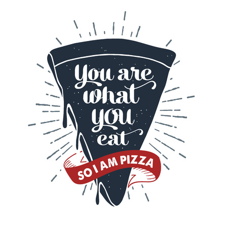 Hand drawn label with textured pizza slice vector illustration and You are what you eat. So, I am a pizza lettering.