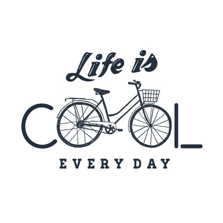 eco slogan: Hand drawn textured vintage label with bicycle vector illustration and inspirational lettering. Life is cool every day. Illustration