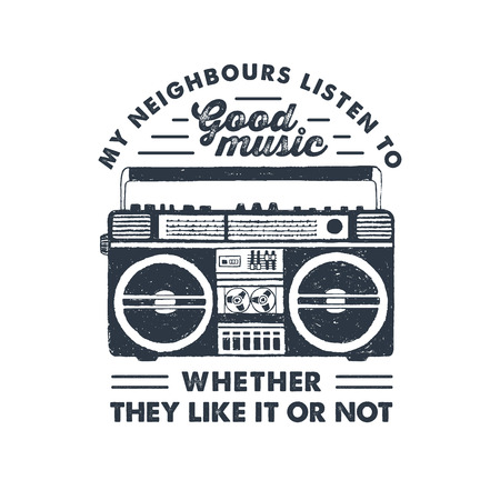 Hand drawn 90s themed badge with boombox recorder textured vector illustration and My neighbours listen to good music, whether they like it or not inspirational lettering. Ilustração