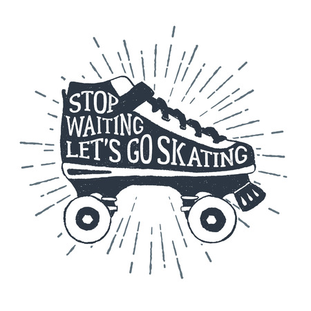 Hand drawn 90s themed badge with roller skates textured illustration and Stop waiting, lets go skating inspirational lettering.
