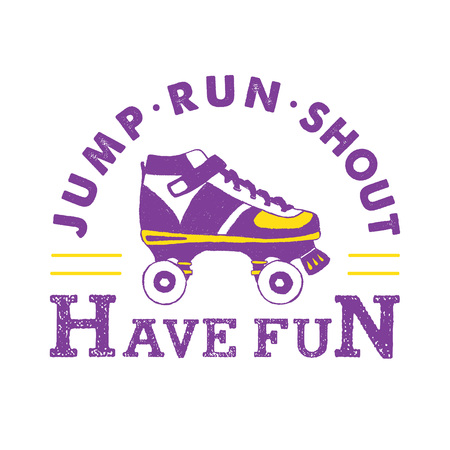 Hand drawn 90s themed badge with roller skates textured illustration and Jump, run, shout! Have fun! inspirational lettering.
