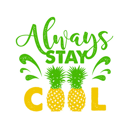 Hand drawn label with textured pineapple vector illustration and Always stay cool lettering. Illusztráció