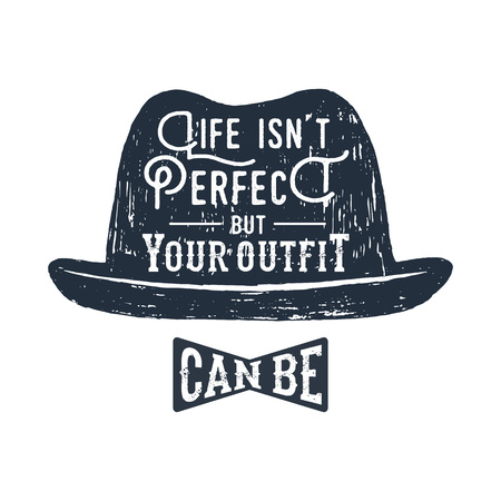 Hand drawn fedora hat textured vector illustration and Life isnt perfect, but your outfit can be inspirational lettering. Ilustracja