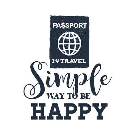 Hand drawn passport textured vector illustration and Simple way to be happy inspirational lettering.