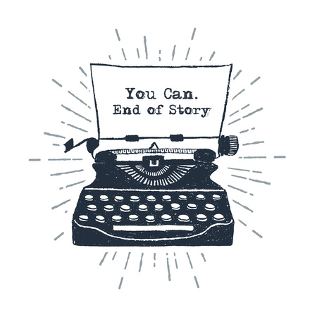 Hand drawn retro typewriter vector illustration and You can. End of story inspirational lettering.