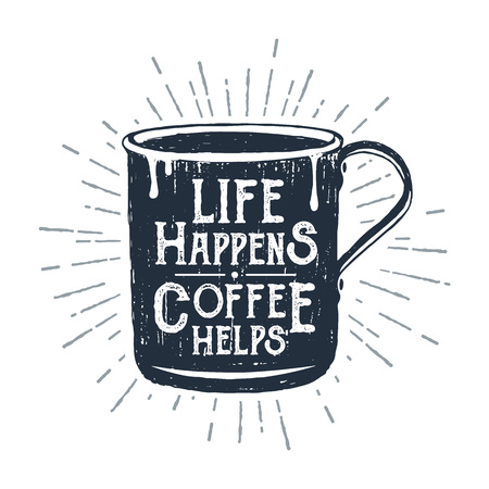 Hand drawn metal mug textured vector illustration and Life happens. Coffee helps lettering.