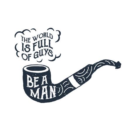 """Illustration vectorielle texturée de pipe de tabac dessinée à la main et lettrage """"Le monde est plein de gars. Soyez un homme"""". Banque d'images - 90215286"""