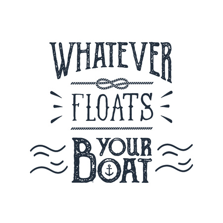 Hand drawn inspirational label with anchor and waves textured vector illustrations and Whatever floats your boat lettering.