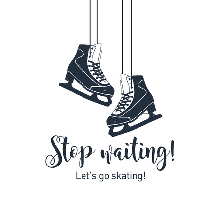 Hand drawn ice skates textured illustration with Stop waiting! Let's go skating! inspirational lettering.