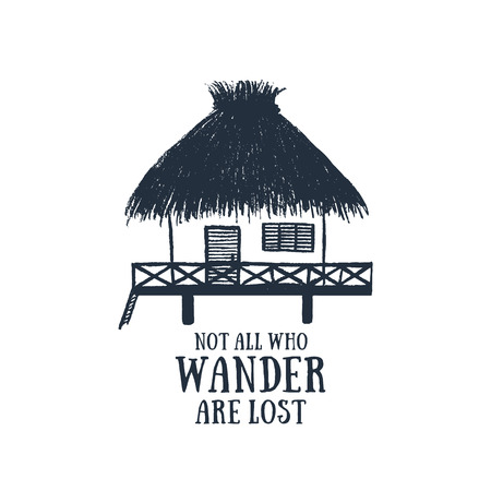 Hand drawn travel badge with bungalow textured vector illustration and Not all who wander are lost inspirational lettering.