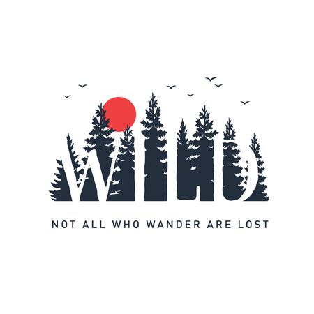 """Insignia de viaje dibujado a mano con pinos con textura ilustración vectorial y letras inspiradoras """"Wild. No todos los que deambulan se pierden""""."""