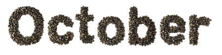 Coffee bean sort alphabetically. The word is October. Which is the month name. For the calendar or postcard New Year. isolated on white background and clipping path.