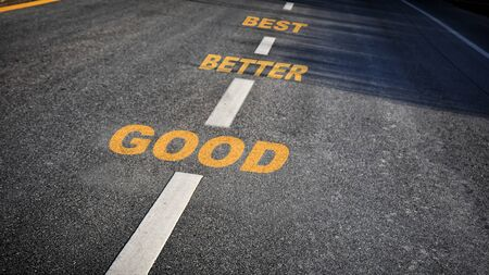 Good, better and best words on asphalt road, performance concept and productive business success idea
