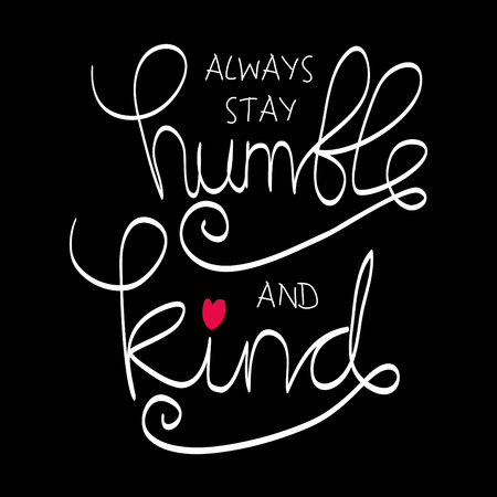 Always Stay Humble and Kind. Motivational quote Illustration