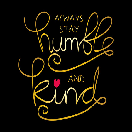 Always Stay Humble and Kind. Motivational quote Stock fotó - 98272170