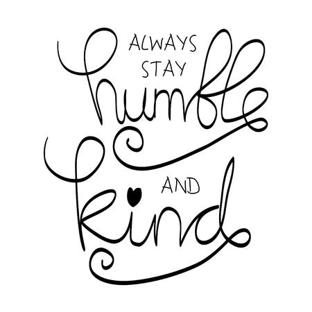 Restez toujours humble et gentil. Citation de motivation