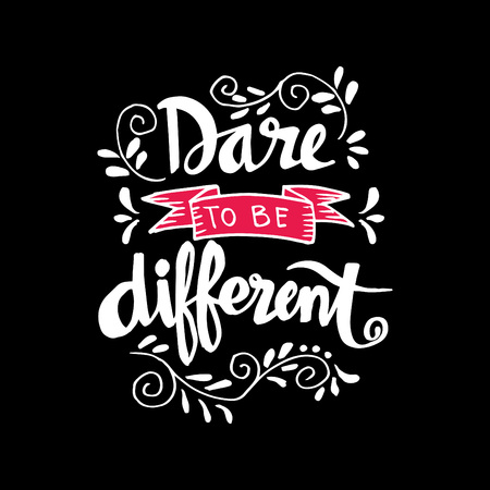 Dare to be different lettering quote. Illustration